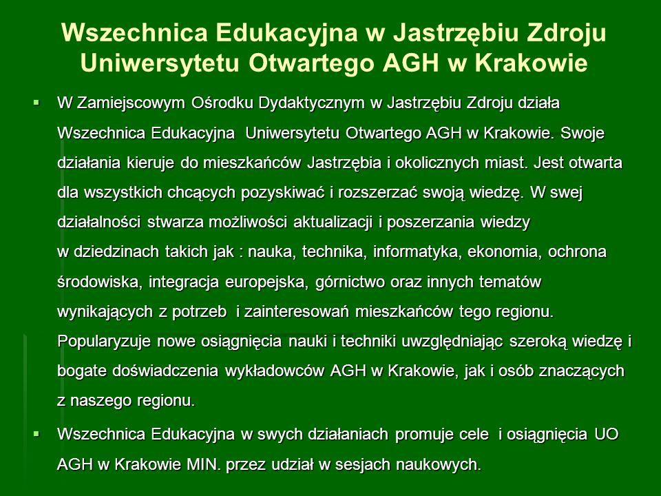Wszechnica Edukacyjna w Jastrzębiu Zdroju Uniwersytetu Otwartego AGH w Krakowie W Zamiejscowym Ośrodku Dydaktycznym w Jastrzębiu Zdroju działa Wszechn