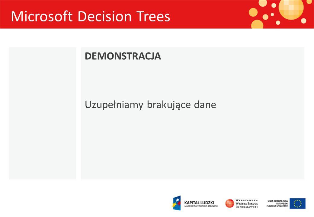 Microsoft Decision Trees DEMONSTRACJA Uzupełniamy brakujące dane