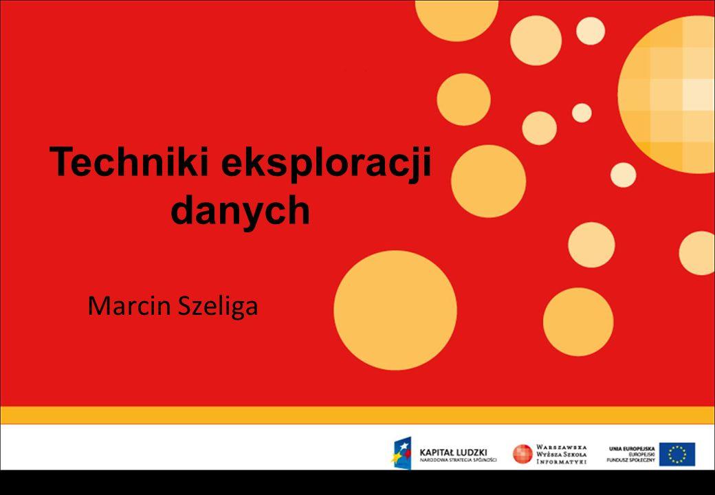 Techniki eksploracji danych Marcin Szeliga