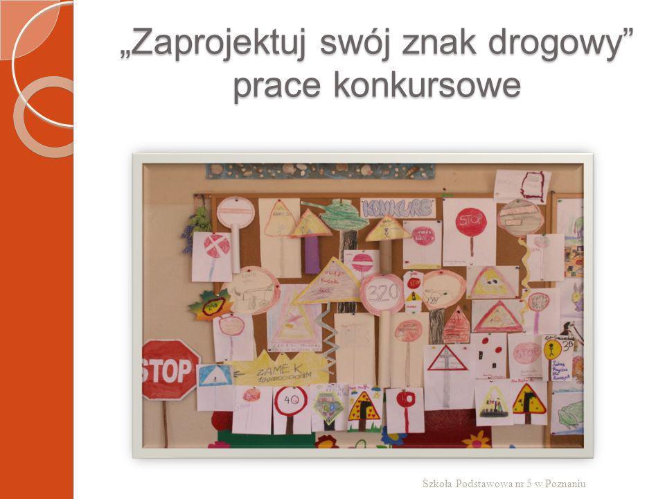 Zaprojektuj swój znak drogowy prace konkursowe Szkoła Podstawowa nr 5 w Poznaniu