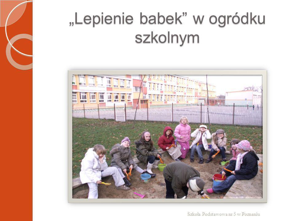 Lepienie babek w ogródku szkolnym Szkoła Podstawowa nr 5 w Poznaniu