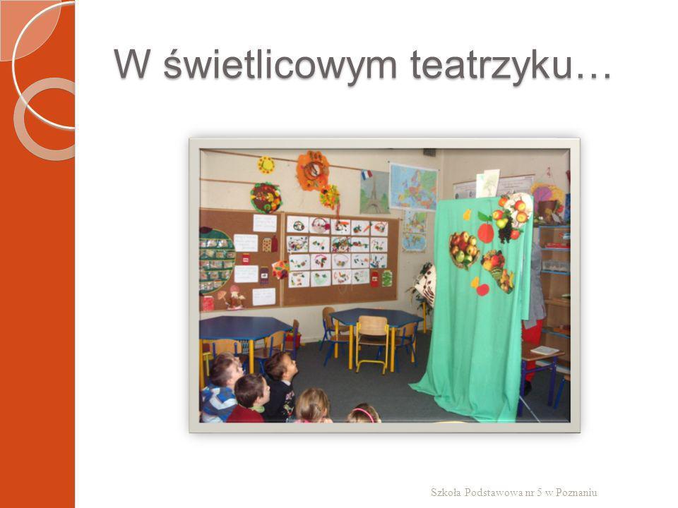 W świetlicowym teatrzyku… Szkoła Podstawowa nr 5 w Poznaniu