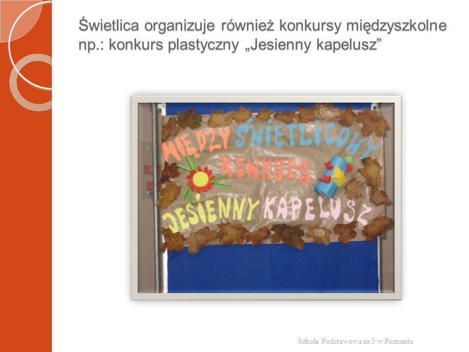 Świetlica organizuje również konkursy międzyszkolne np.: konkurs plastyczny Jesienny kapelusz Szkoła Podstawowa nr 5 w Poznaniu