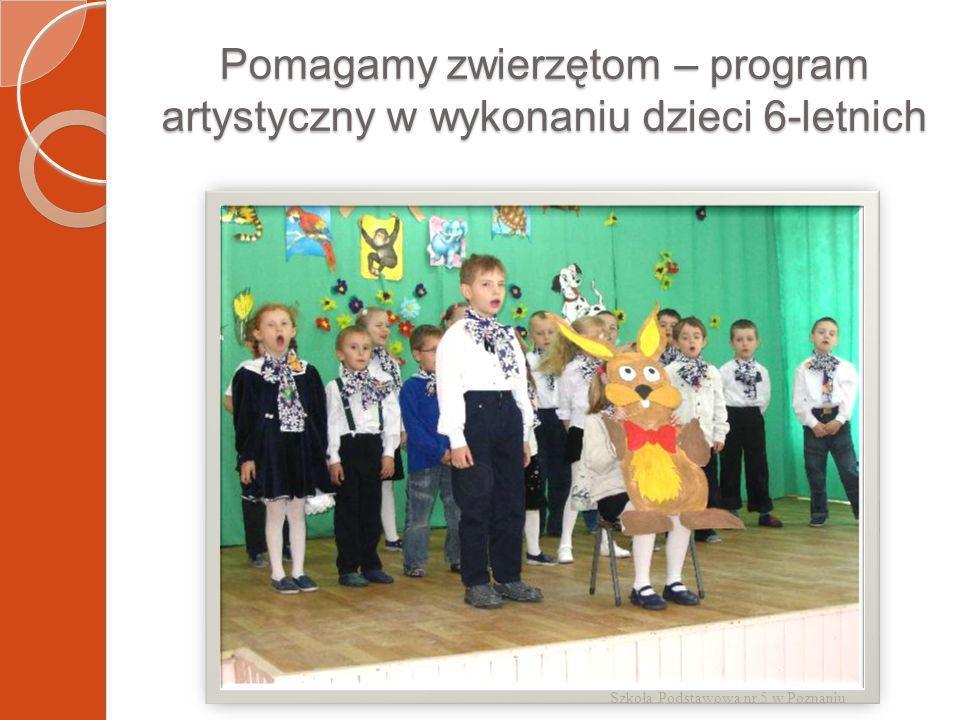 Pomagamy zwierzętom – program artystyczny w wykonaniu dzieci 6-letnich Szkoła Podstawowa nr 5 w Poznaniu
