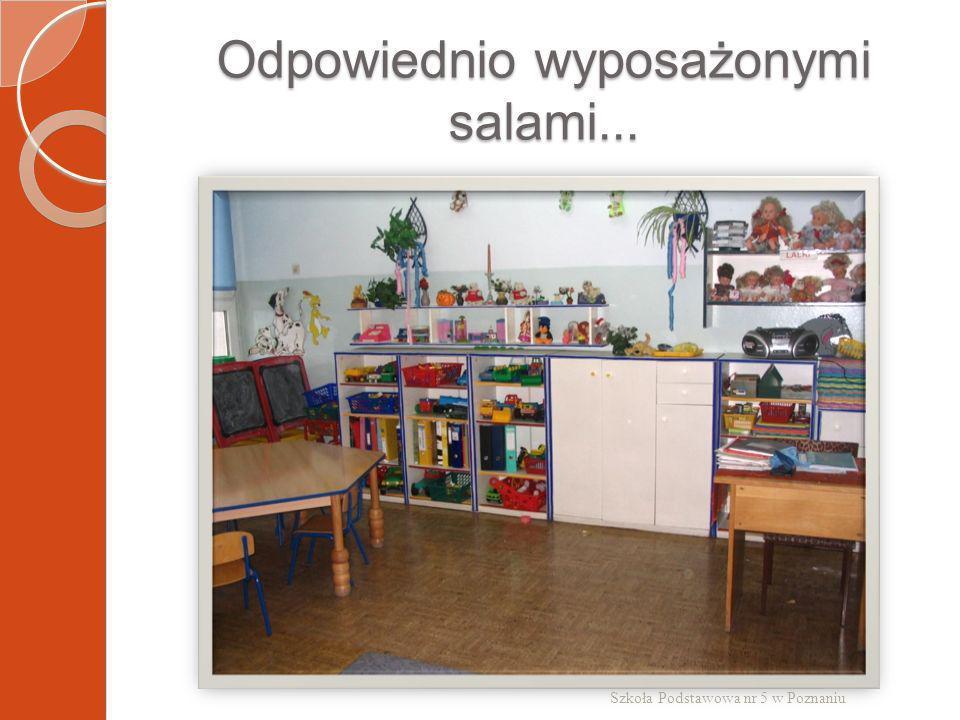 Odpowiednio wyposażonymi salami... Szkoła Podstawowa nr 5 w Poznaniu
