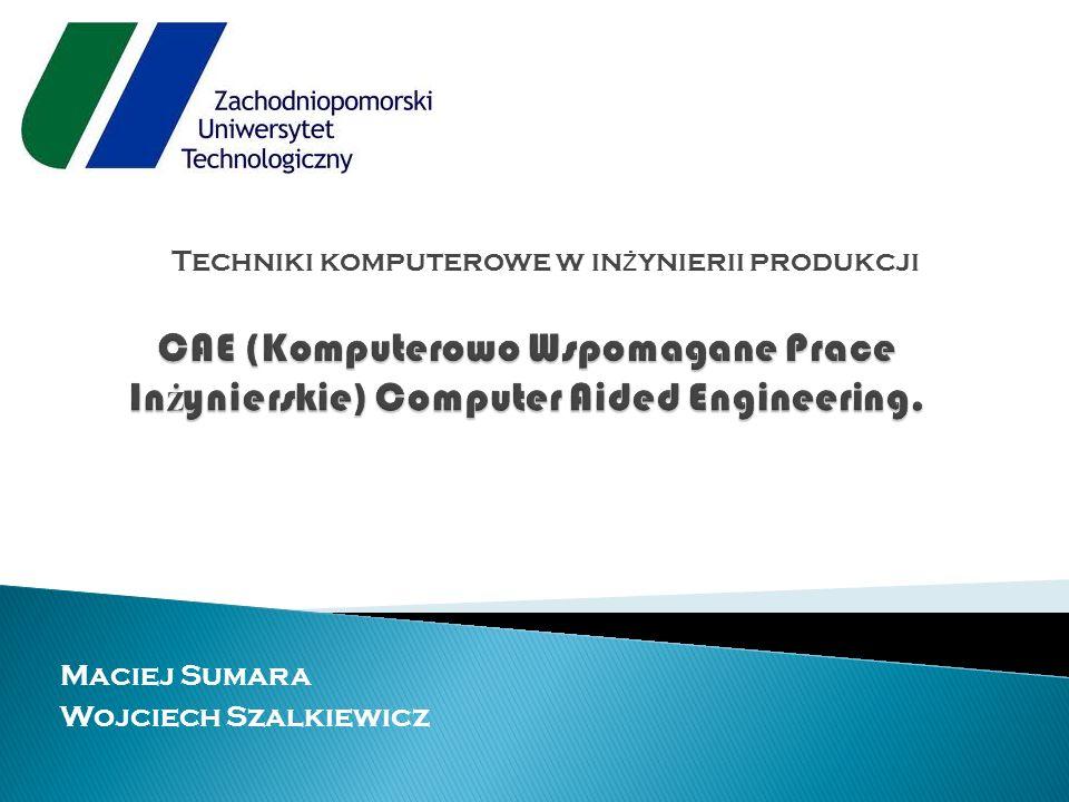 Techniki komputerowe w in ż ynierii produkcji Maciej Sumara Wojciech Szalkiewicz