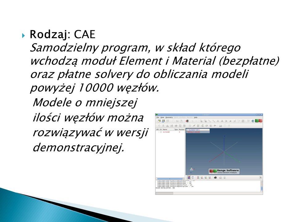 Rodzaj: CAE Samodzielny program, w skład którego wchodzą moduł Element i Material (bezpłatne) oraz płatne solvery do obliczania modeli powyżej 10000 w