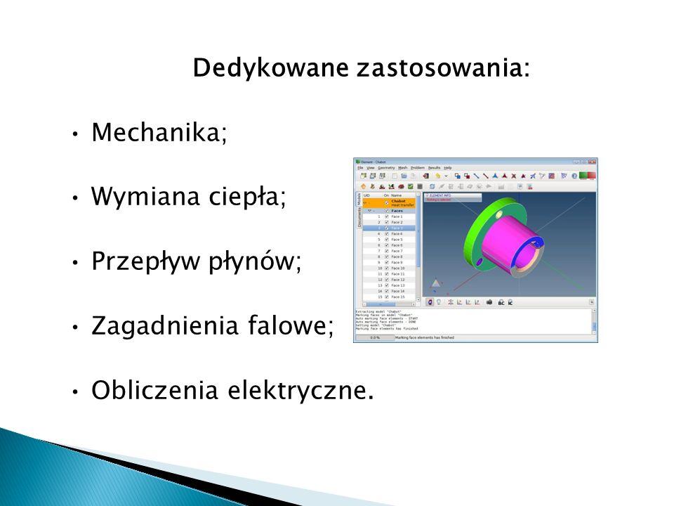 Dedykowane zastosowania: Mechanika; Wymiana ciepła; Przepływ płynów; Zagadnienia falowe; Obliczenia elektryczne.