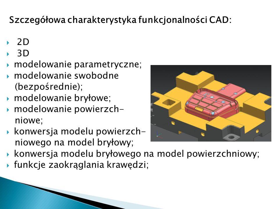 Szczegółowa charakterystyka funkcjonalności CAD: 2D 3D modelowanie parametryczne; modelowanie swobodne (bezpośrednie); modelowanie bryłowe; modelowani