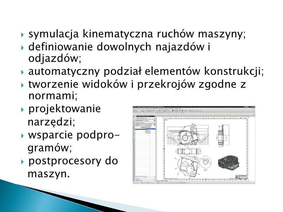 symulacja kinematyczna ruchów maszyny; definiowanie dowolnych najazdów i odjazdów; automatyczny podział elementów konstrukcji; tworzenie widoków i prz