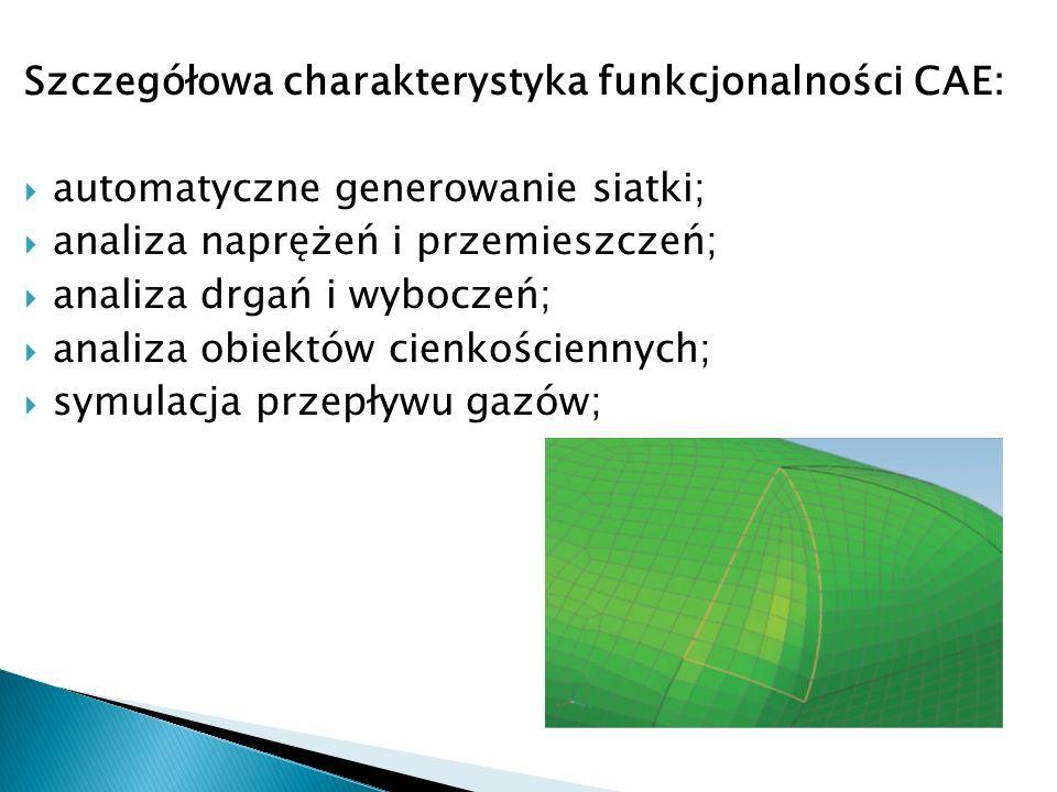 Szczegółowa charakterystyka funkcjonalności CAE: automatyczne generowanie siatki; analiza naprężeń i przemieszczeń; analiza drgań i wyboczeń; analiza