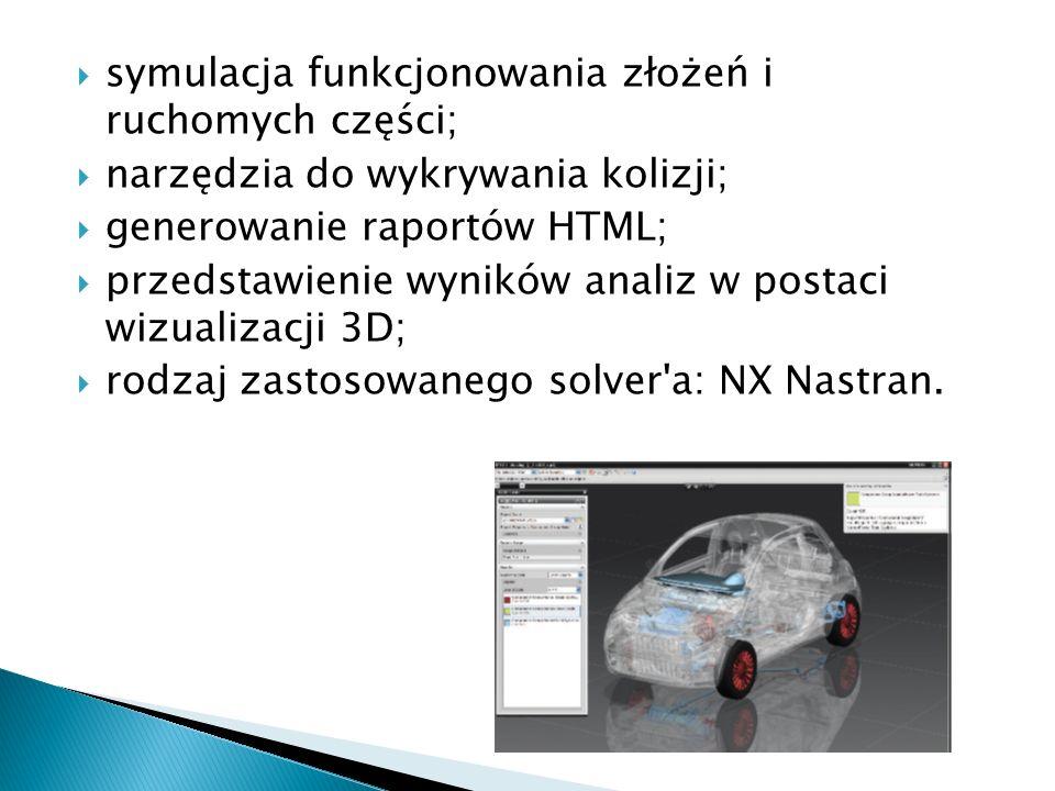 symulacja funkcjonowania złożeń i ruchomych części; narzędzia do wykrywania kolizji; generowanie raportów HTML; przedstawienie wyników analiz w postac