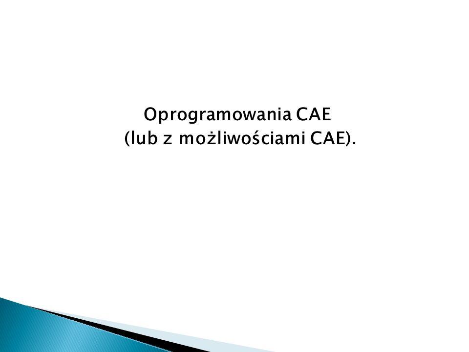 Oprogramowania CAE (lub z możliwościami CAE).