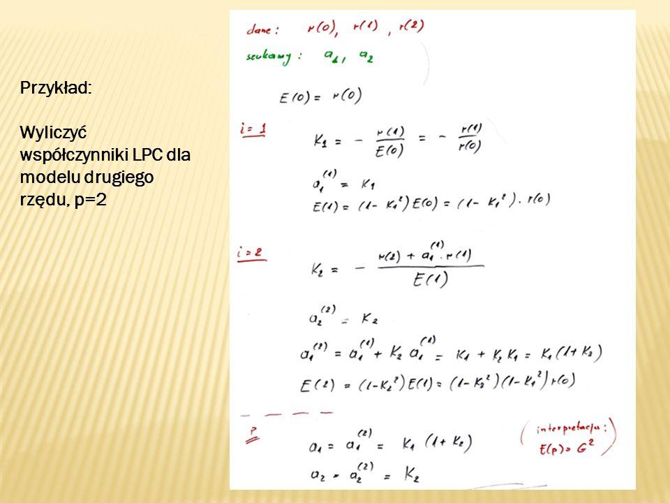 Przykład: Wyliczyć współczynniki LPC dla modelu drugiego rzędu, p=2