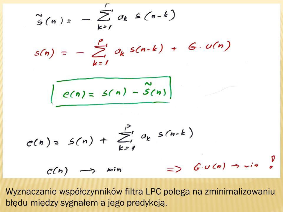 Wyznaczanie współczynników filtra LPC polega na zminimalizowaniu błędu między sygnałem a jego predykcją.