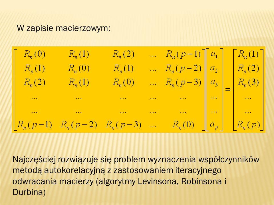 W zapisie macierzowym: Najczęściej rozwiązuje się problem wyznaczenia współczynników metodą autokorelacyjną z zastosowaniem iteracyjnego odwracania ma