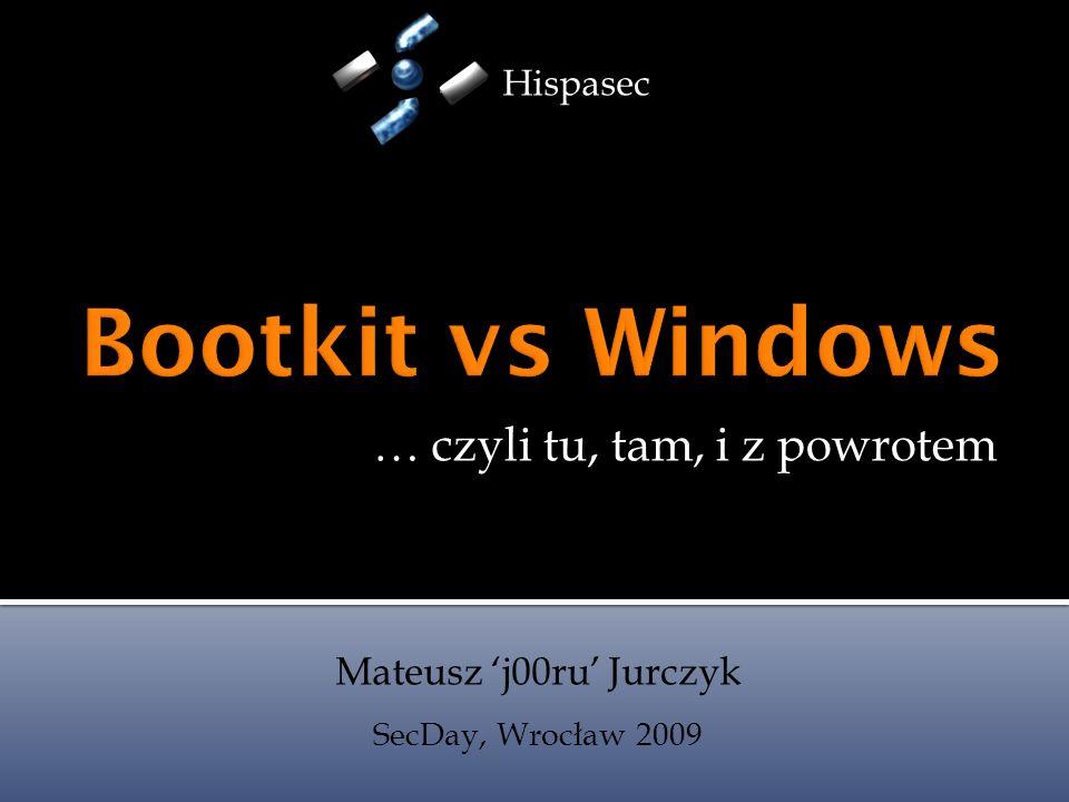 … czyli tu, tam, i z powrotem Mateusz j00ru Jurczyk SecDay, Wrocław 2009 Hispasec