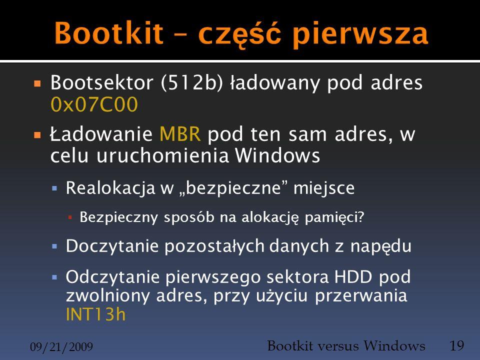 Bootsektor (512b) ł adowany pod adres 0x07C00 Ł adowanie MBR pod ten sam adres, w celu uruchomienia Windows Realokacja w bezpieczne miejsce Bezpieczny