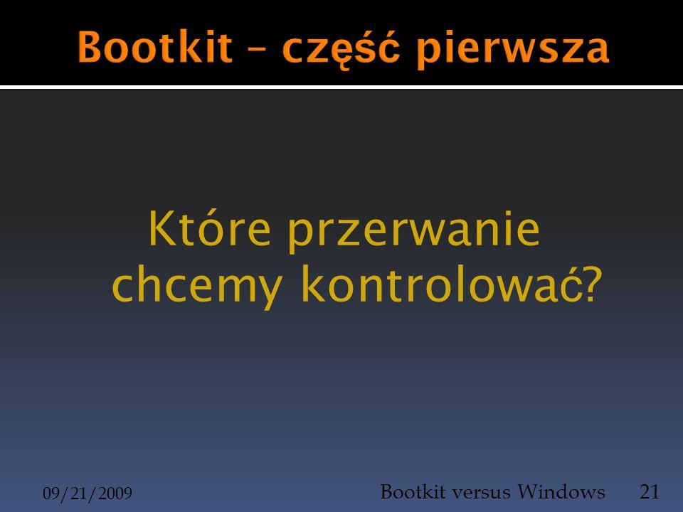 Które przerwanie chcemy kontrolowa ć ? 09/21/2009 Bootkit versus Windows21