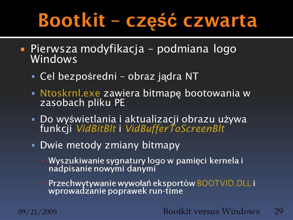 Pierwsza modyfikacja – podmiana logo Windows Cel bezpo ś redni – obraz j ą dra NT Ntoskrnl.exe zawiera bitmap ę bootowania w zasobach pliku PE Do wy ś