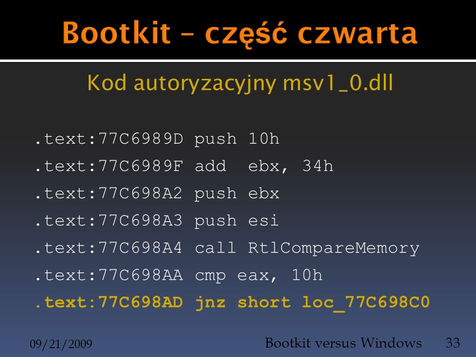 Kod autoryzacyjny msv1_0.dll.text:77C6989D push 10h.text:77C6989F add ebx, 34h.text:77C698A2 push ebx.text:77C698A3 push esi.text:77C698A4 call RtlCom