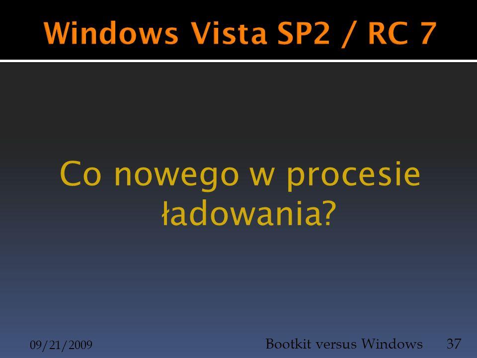 Co nowego w procesie ł adowania? 09/21/2009 Bootkit versus Windows37