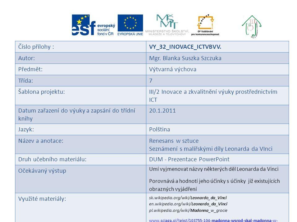 Číslo přílohy :VY_32_INOVACE_ICTVBVV. Autor:Mgr. Blanka Suszka Szczuka Předmět:Výtvarná výchova Třída:7 Šablona projektu:III/2 Inovace a zkvalitnění v