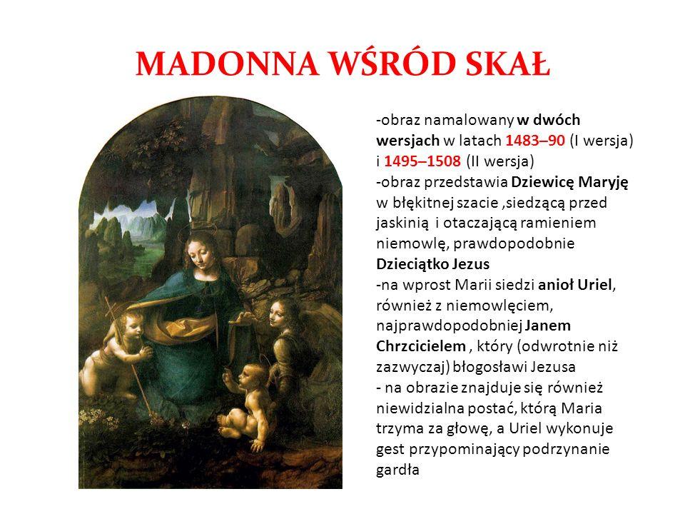 MADONNA WŚRÓD SKAŁ -obraz namalowany w dwóch wersjach w latach 1483–90 (I wersja) i 1495–1508 (II wersja) -obraz przedstawia Dziewicę Maryję w błękitn