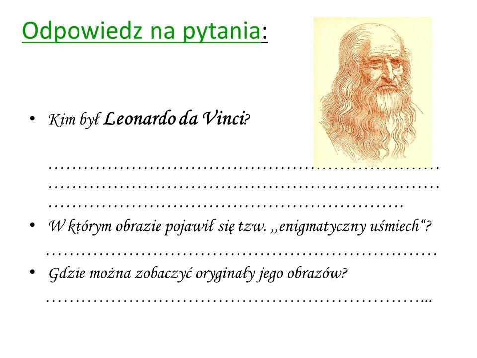 Odpowiedz na pytania: Kim był Leonardo da Vinci ? ………………………………………………………… ………………………………………………………… …………………………………………………… W którym obrazie pojawił się tzw.