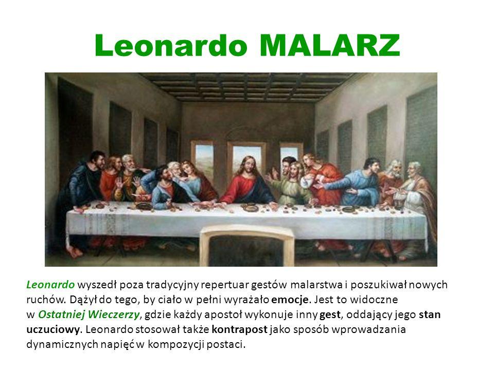 Leonardo MALARZ Leonardo wyszedł poza tradycyjny repertuar gestów malarstwa i poszukiwał nowych ruchów. Dążył do tego, by ciało w pełni wyrażało emocj