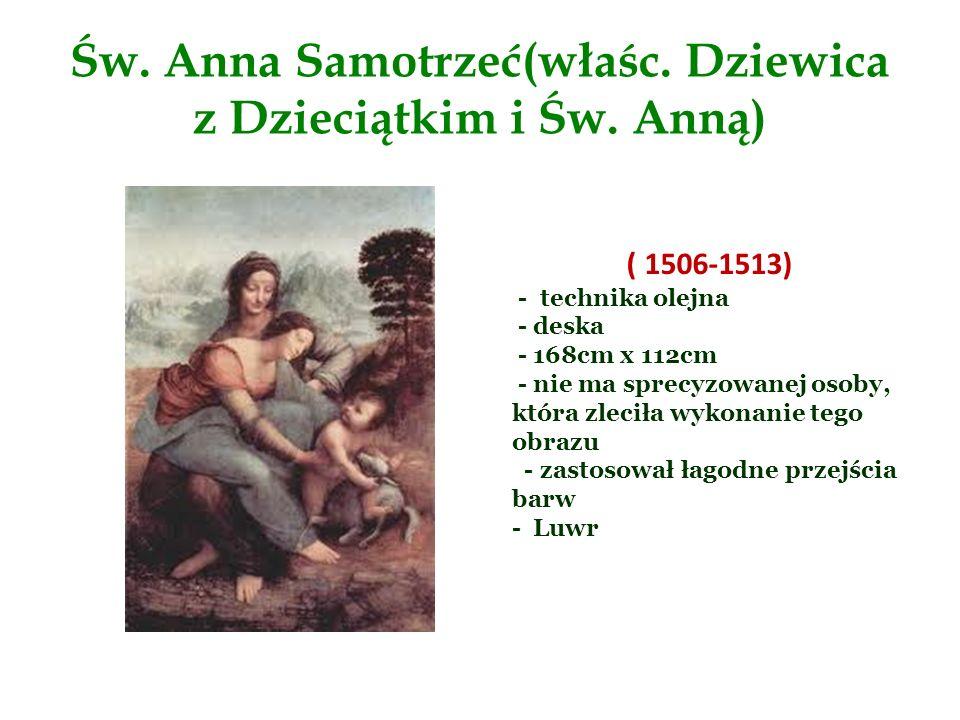 Św. Anna Samotrzeć(właśc. Dziewica z Dzieciątkim i Św. Anną) ( 1506-1513) - technika olejna - deska - 168cm x 112cm - nie ma sprecyzowanej osoby, któr