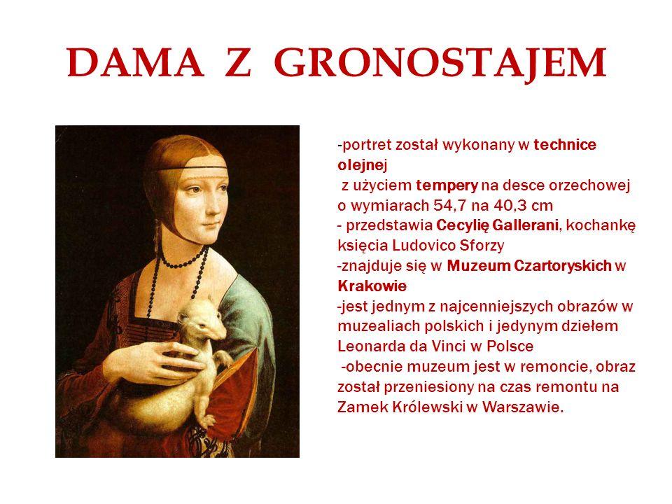 DAMA Z GRONOSTAJEM - portret został wykonany w technice olejnej z użyciem tempery na desce orzechowej o wymiarach 54,7 na 40,3 cm - przedstawia Cecyli