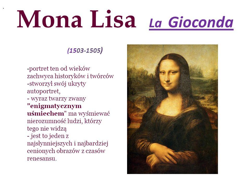 Mona Lisa La Gioconda (1503-1505 ).. - portret ten od wieków zachwyca historyków i twórców -stworzył swój ukryty autoportret, - wyraz twarzy zwany
