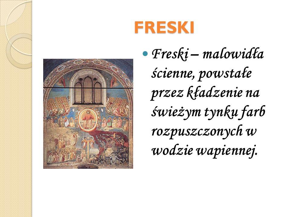 FRESKI Freski – malowidła ścienne, powstałe przez kładzenie na świeżym tynku farb rozpuszczonych w wodzie wapiennej.