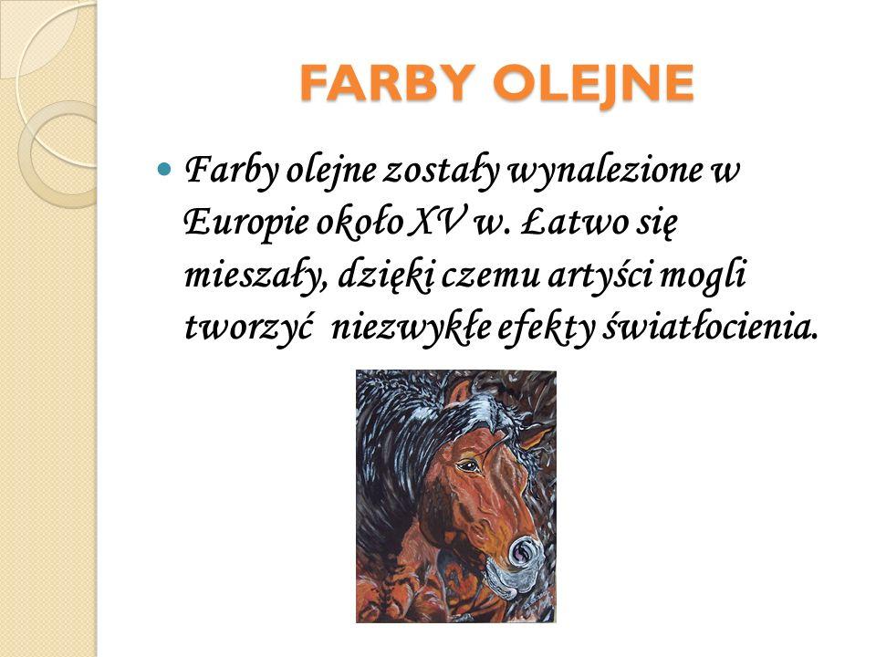 FARBY OLEJNE Farby olejne zostały wynalezione w Europie około XV w. Łatwo się mieszały, dzięki czemu artyści mogli tworzyć niezwykłe efekty światłocie