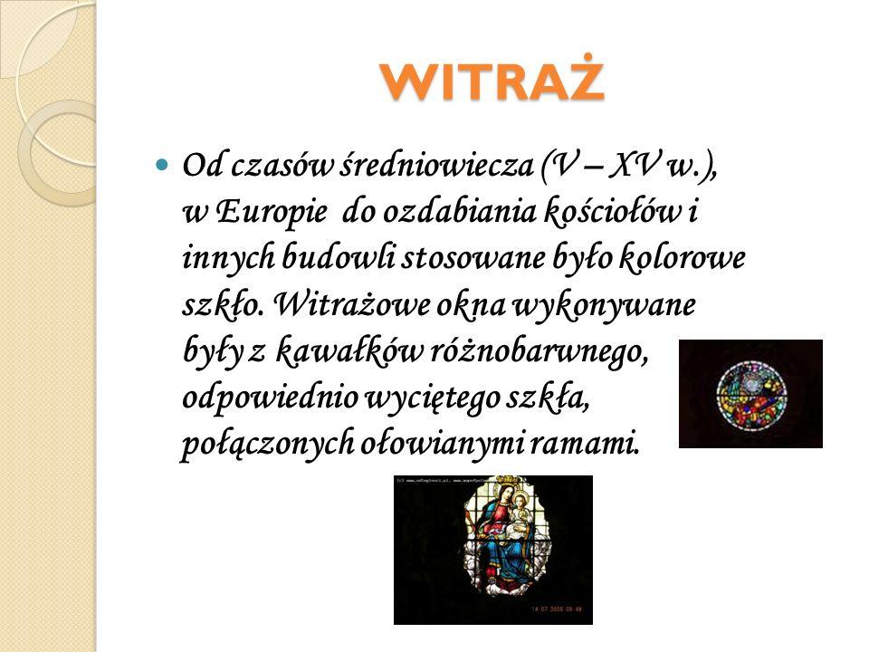 WITRAŻ Od czasów średniowiecza (V – XV w.), w Europie do ozdabiania kościołów i innych budowli stosowane było kolorowe szkło. Witrażowe okna wykonywan