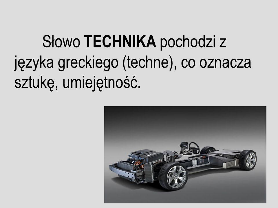 Słowo TECHNIKA pochodzi z języka greckiego (techne), co oznacza sztukę, umiejętność.