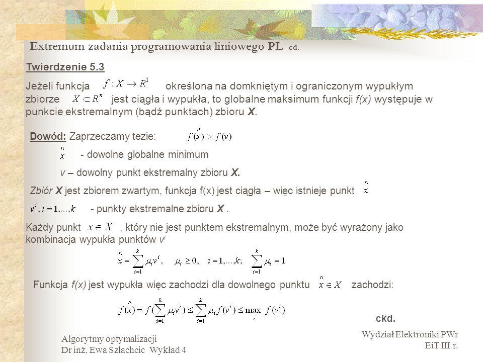 Wydział Elektroniki PWr EiT III r. Algorytmy optymalizacji Dr inż. Ewa Szlachcic Wykład 4 Extremum zadania programowania liniowego PL cd. Twierdzenie