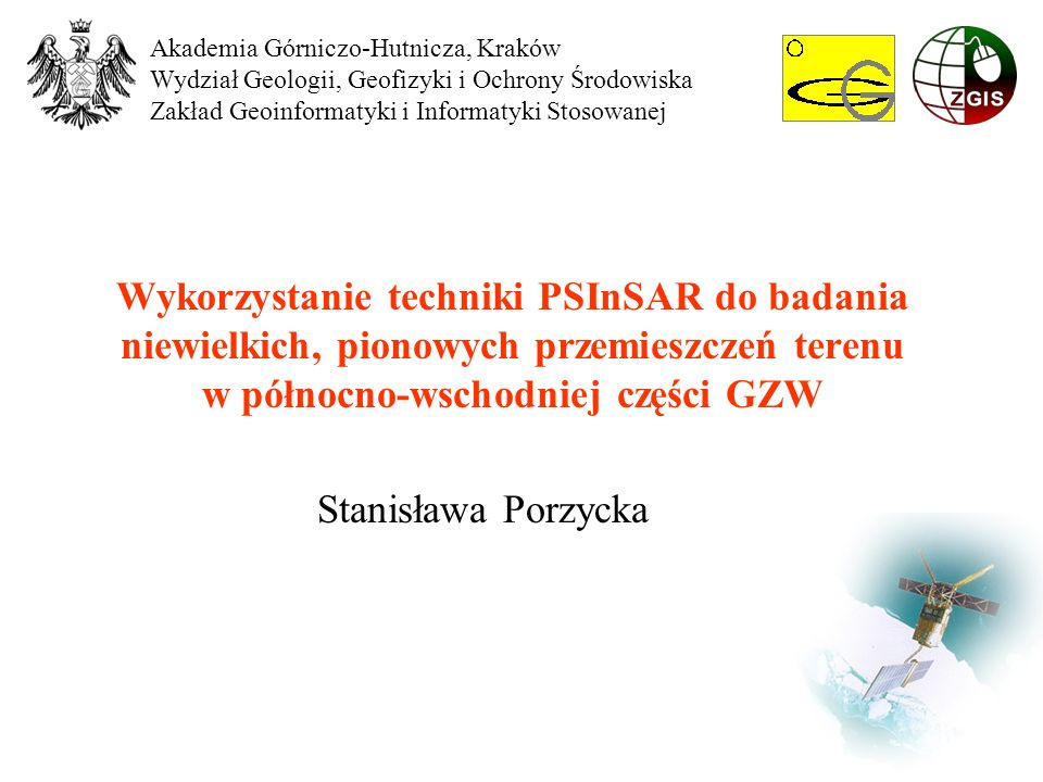 Plan prezentacji: Satelitarne obrazy radarowe Technika PSInSAR Opis dostępnego zbioru danych PSInSAR Opis rejonu badań (GZW) Proponowany schemat analizy danych Podsumowanie