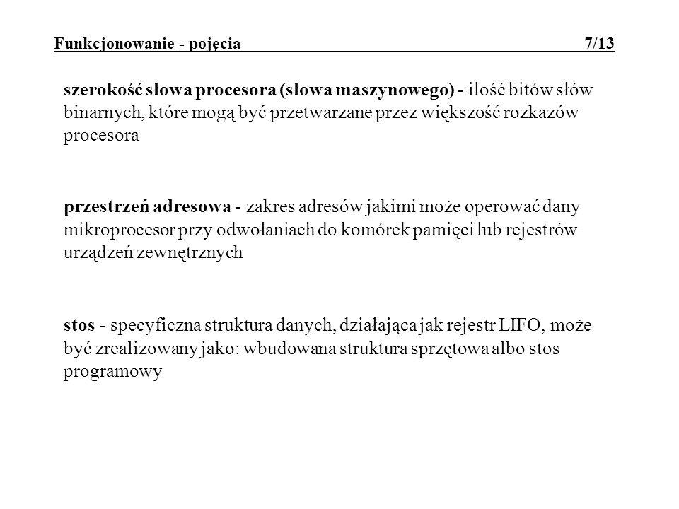 Funkcjonowanie - pojęcia 7/13 szerokość słowa procesora (słowa maszynowego) - ilość bitów słów binarnych, które mogą być przetwarzane przez większość