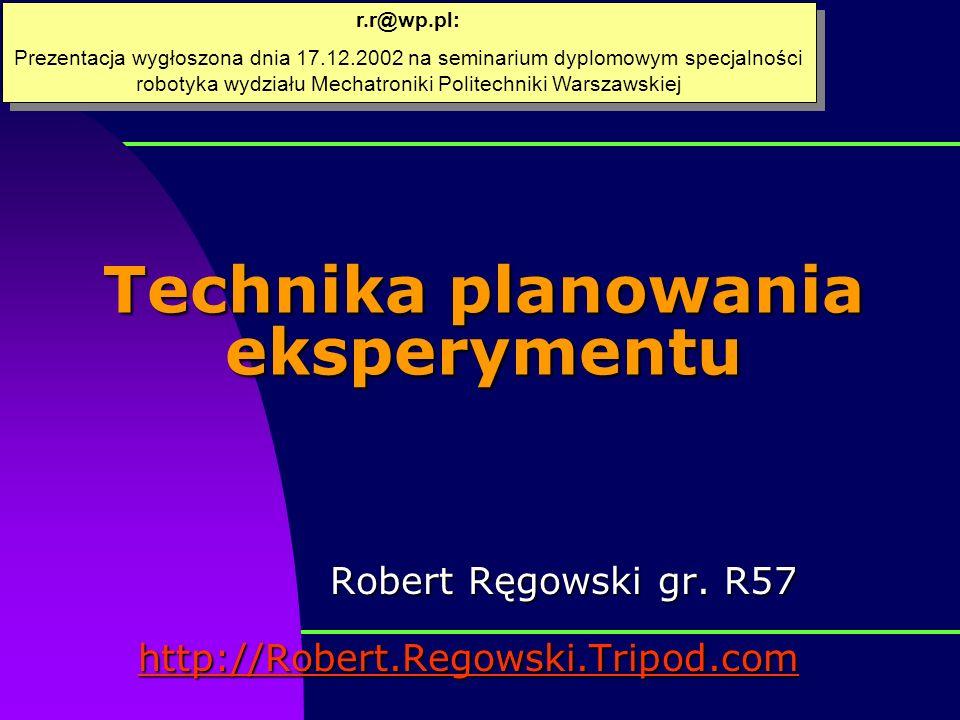 Technika planowania eksperymentu Robert Ręgowski gr.