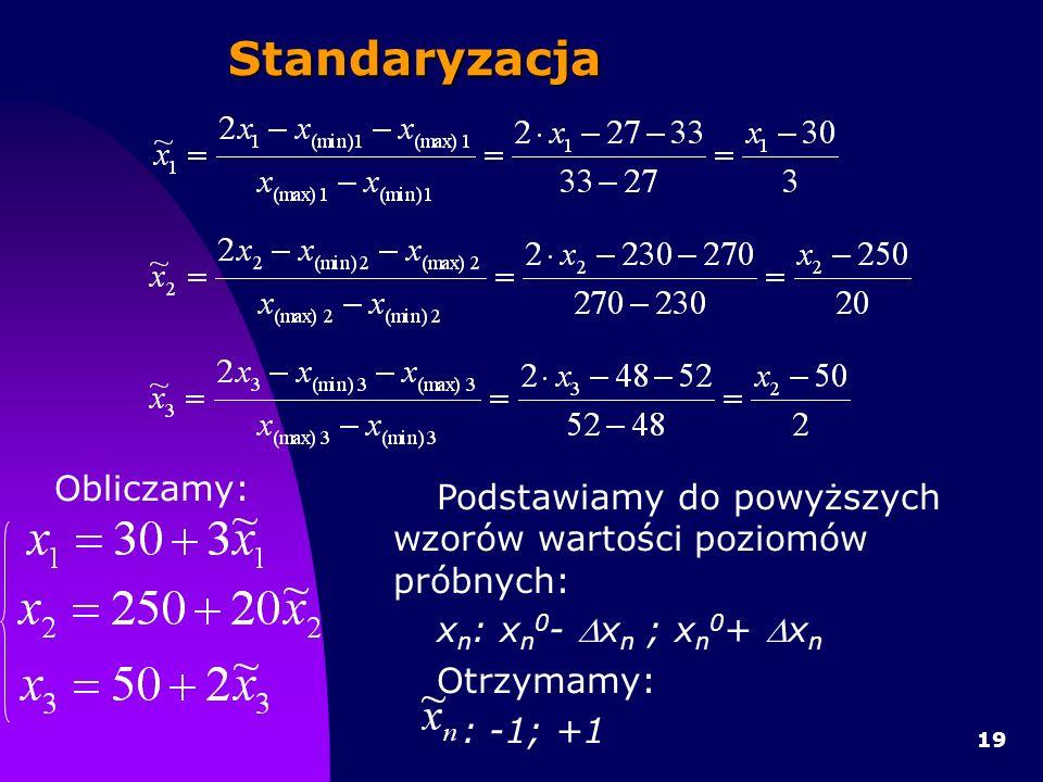 19Standaryzacja Obliczamy: Podstawiamy do powyższych wzorów wartości poziomów próbnych: x n : x n 0 - x n ; x n 0 + x n Otrzymamy: : -1; +1