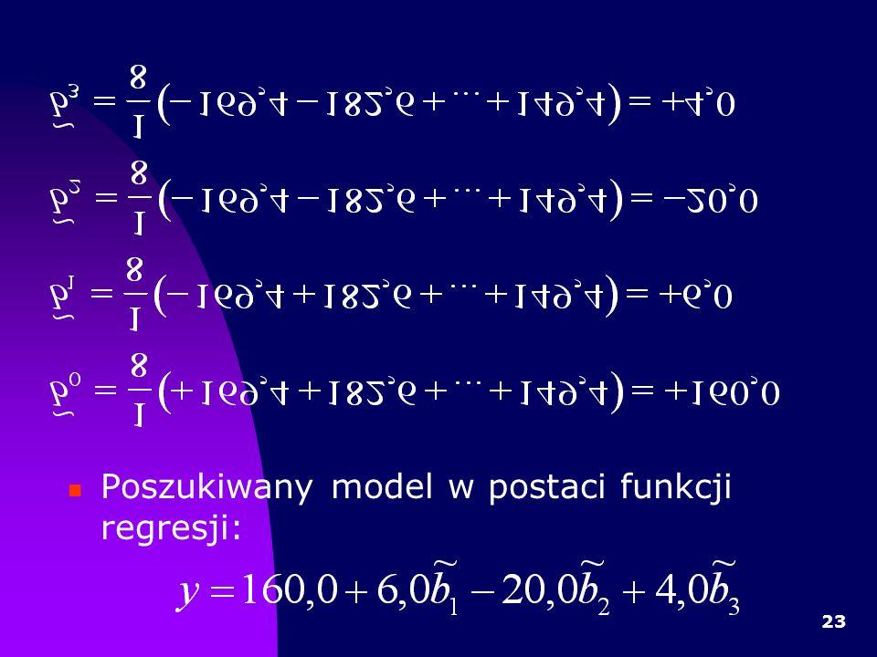 23 Poszukiwany model w postaci funkcji regresji: