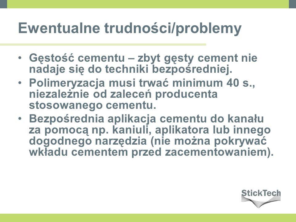 Ewentualne trudności/problemy Gęstość cementu – zbyt gęsty cement nie nadaje się do techniki bezpośredniej. Polimeryzacja musi trwać minimum 40 s., ni