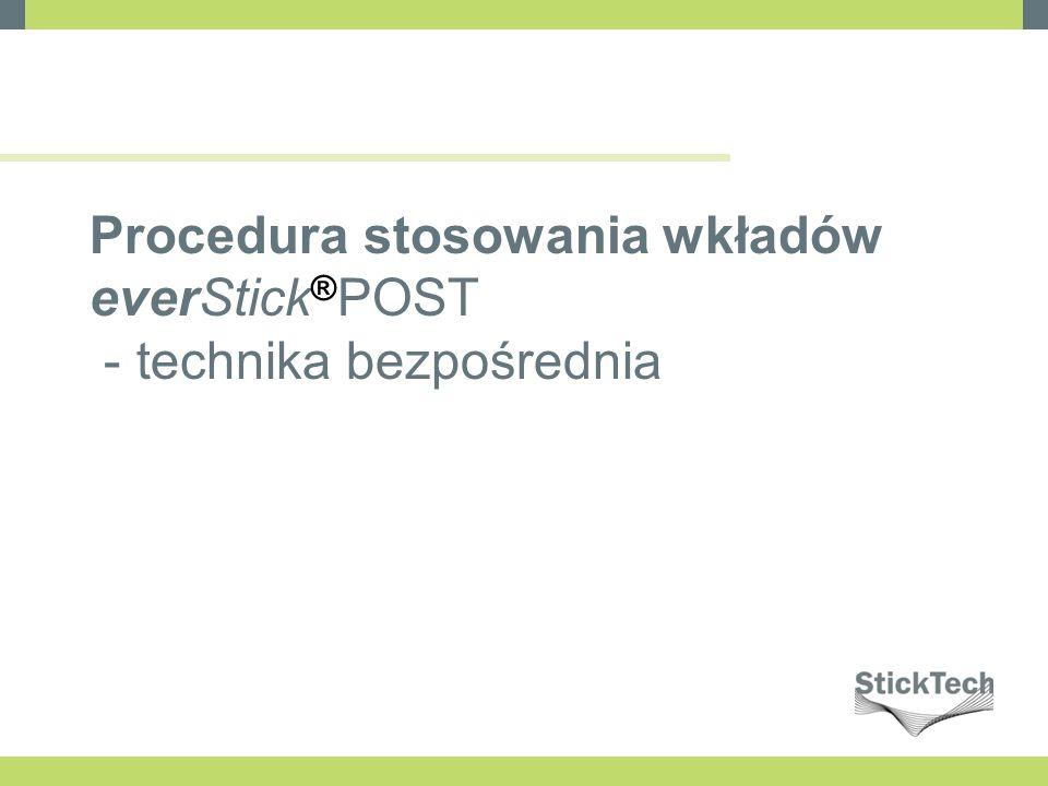 Procedura stosowania wkładów everStick ® POST - technika bezpośrednia
