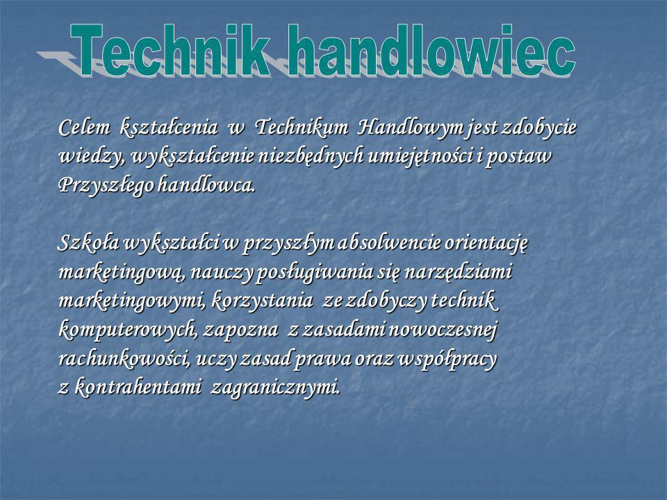 Celem kształcenia w Technikum Handlowym jest zdobycie wiedzy, wykształcenie niezbędnych umiejętności i postaw Przyszłego handlowca.