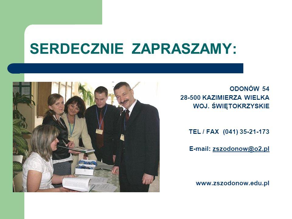 SERDECZNIE ZAPRASZAMY: ODONÓW 54 28-500 KAZIMIERZA WIELKA WOJ. ŚWIĘTOKRZYSKIE TEL / FAX (041) 35-21-173 E-mail: zszodonow@o2.plzszodonow@o2.pl www.zsz