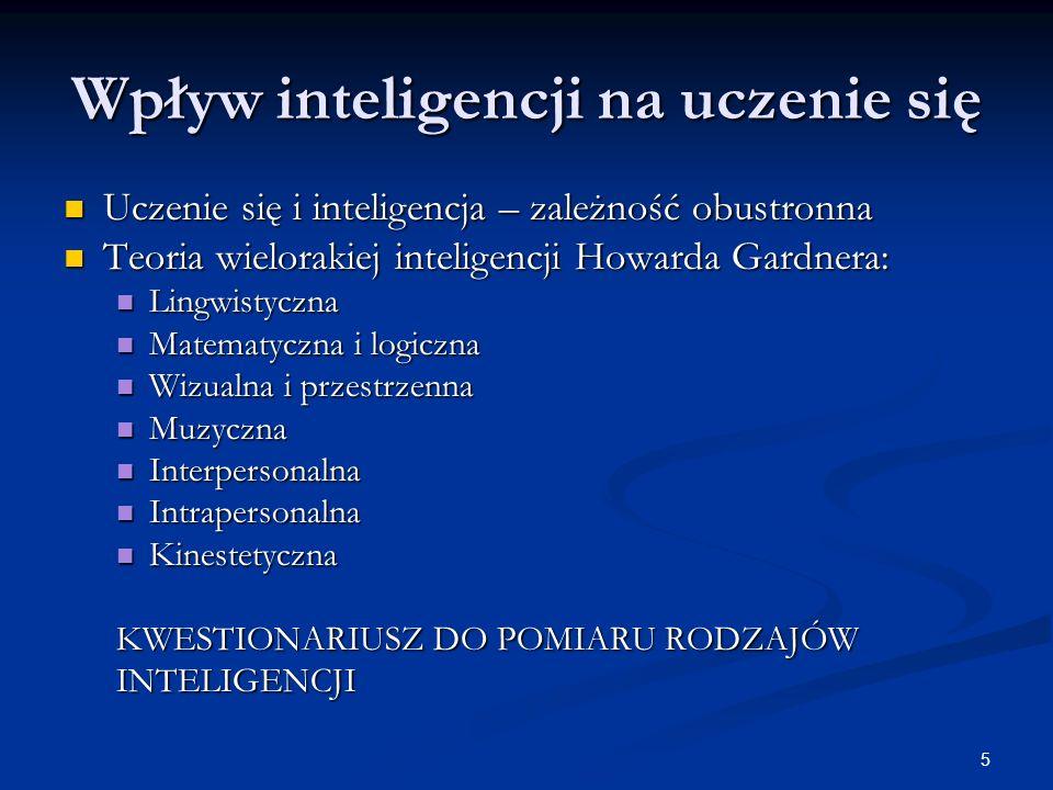 5 Wpływ inteligencji na uczenie się Uczenie się i inteligencja – zależność obustronna Uczenie się i inteligencja – zależność obustronna Teoria wielora
