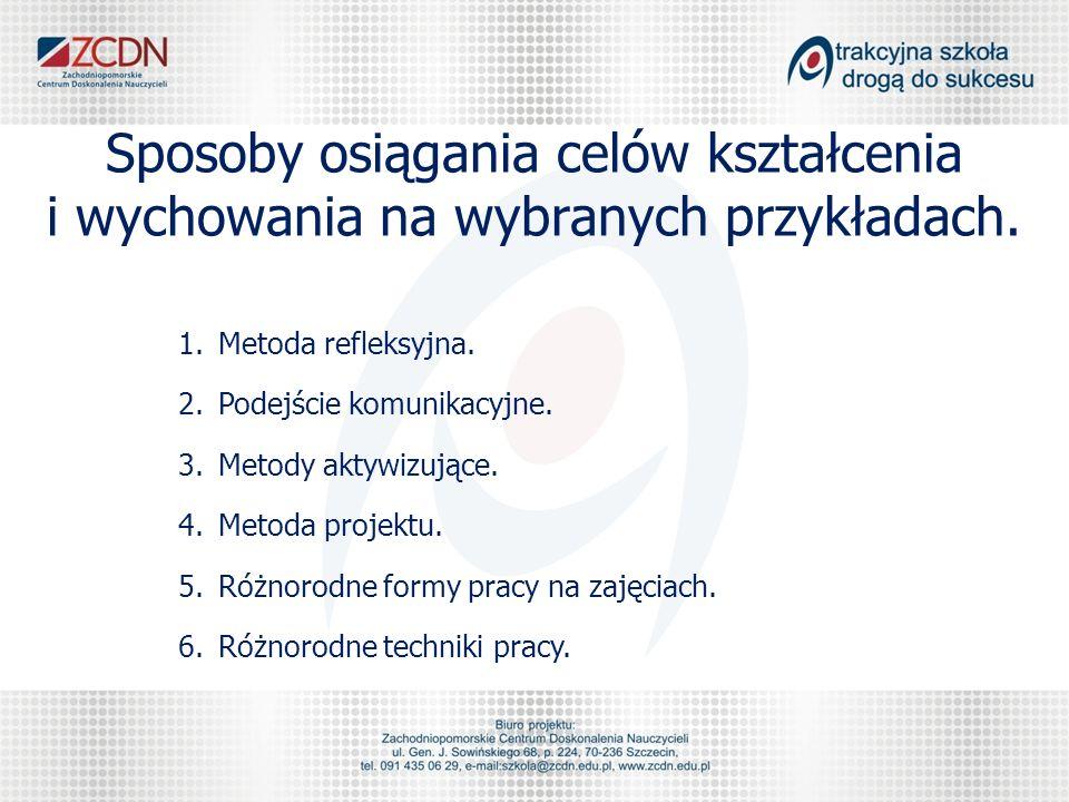 Sposoby osiągania celów kształcenia i wychowania na wybranych przykładach. 1.Metoda refleksyjna. 2.Podejście komunikacyjne. 3.Metody aktywizujące. 4.M
