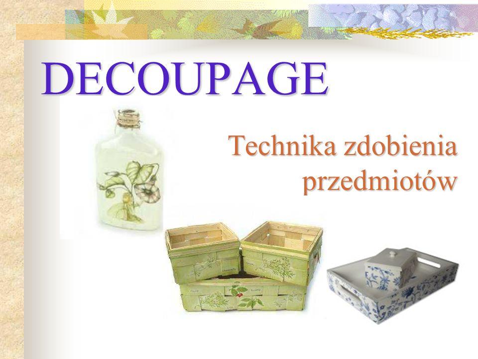 3 Słowo decóupage wycinać pochodzi od francuskiego słowa decouper oznaczającego wycinać .